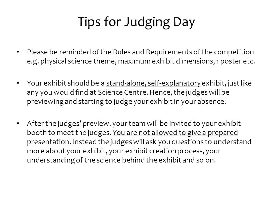 Tips for Judging Day Please be reminded of the Rules and Requirements of the competition e.g.