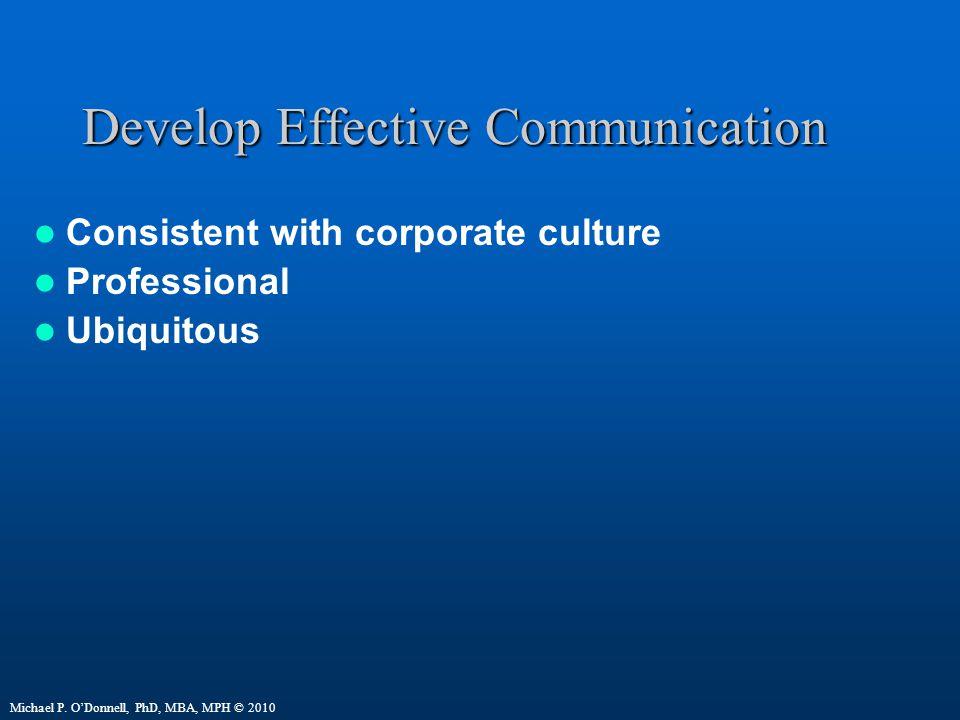Develop Effective Communication Consistent with corporate culture Professional Ubiquitous Michael P.