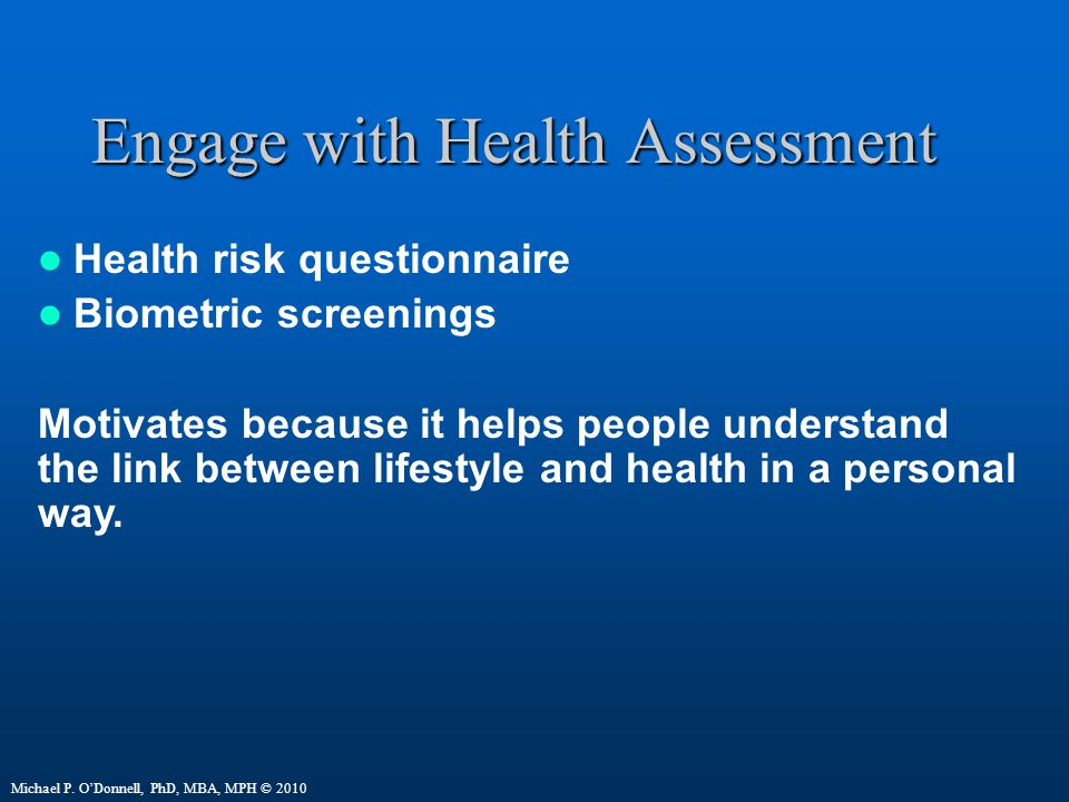 Engage with Health Assessment Health risk questionnaire Biometric screenings Motivates because it helps people understand the link between lifestyle and health in a personal way.