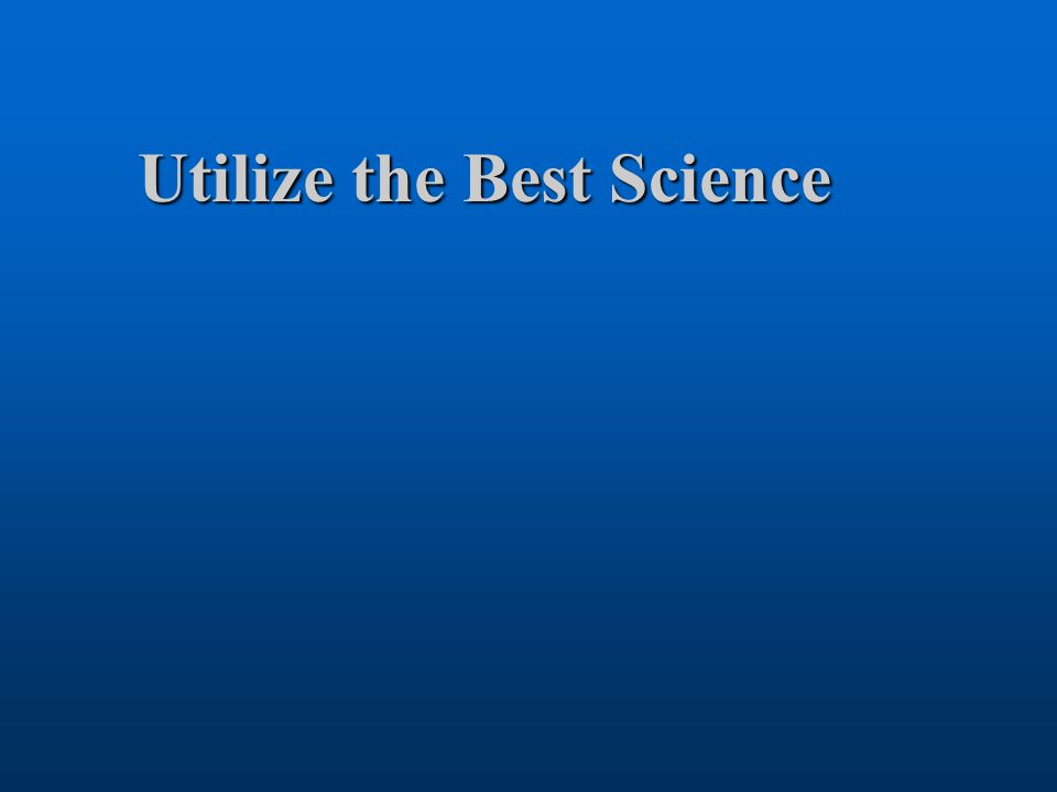 Utilize the Best Science