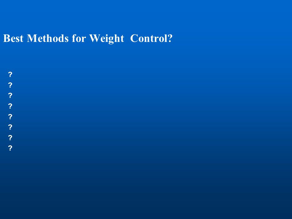 Best Methods for Weight Control? ? ? ? ? ? ? ? ?