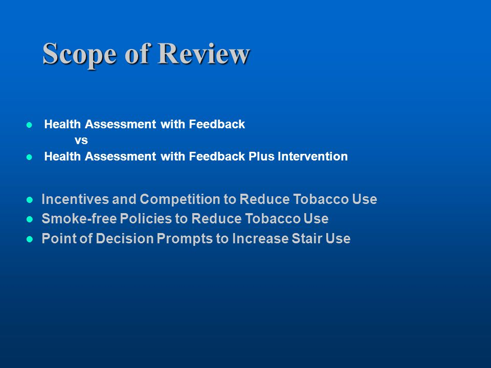 Scope of Review Health Assessment with Feedback vs Health Assessment with Feedback Plus Intervention Incentives and Competition to Reduce Tobacco Use Smoke-free Policies to Reduce Tobacco Use Point of Decision Prompts to Increase Stair Use