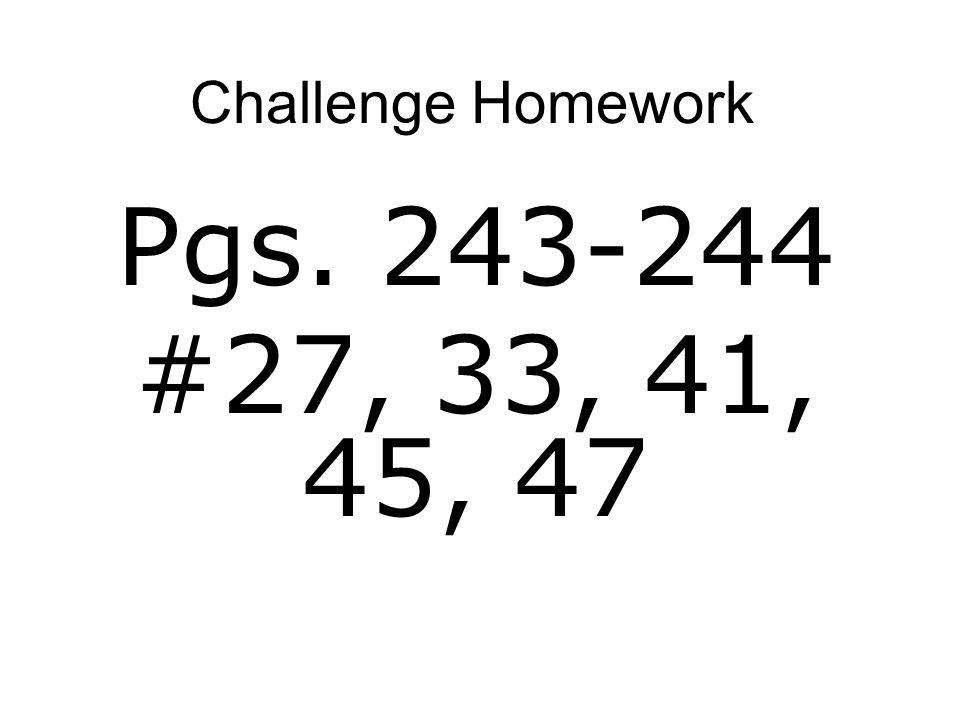 Challenge Homework Pgs. 243-244 #27, 33, 41, 45, 47