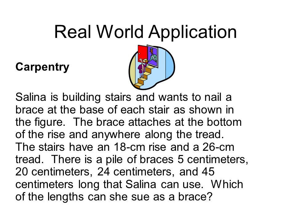 Real World Application Carpentry Salina is building stairs and wants to nail a brace at the base of each stair as shown in the figure.