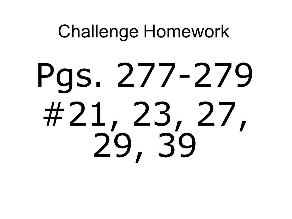 Challenge Homework Pgs. 277-279 #21, 23, 27, 29, 39