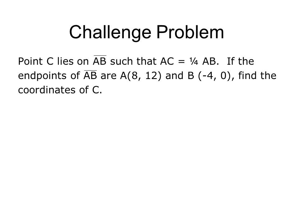 Challenge Problem Point C lies on AB such that AC = ¼ AB.