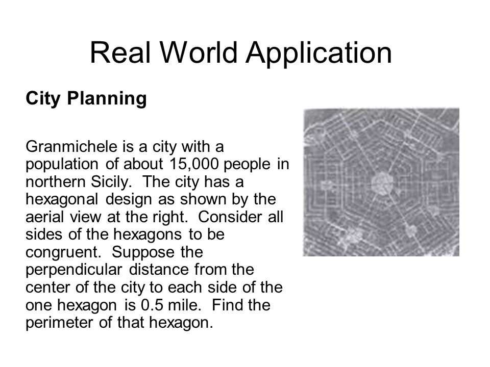 Real World Application City Planning Granmichele is a city with a population of about 15,000 people in northern Sicily. The city has a hexagonal desig