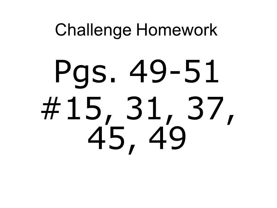Challenge Homework Pgs. 49-51 #15, 31, 37, 45, 49