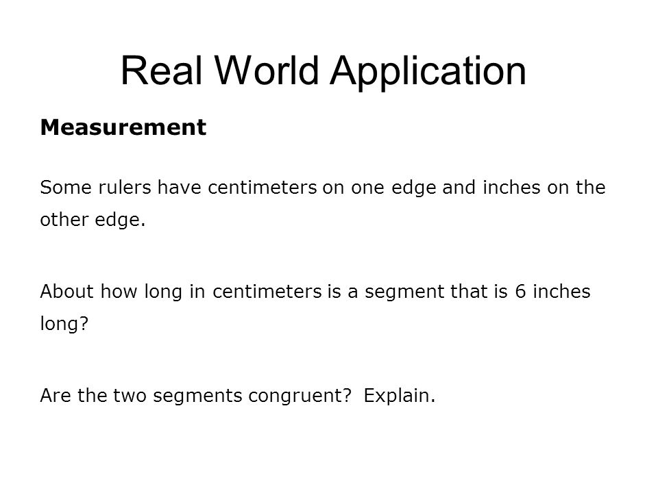 Real World Application Measurement Some rulers have centimeters on one edge and inches on the other edge.