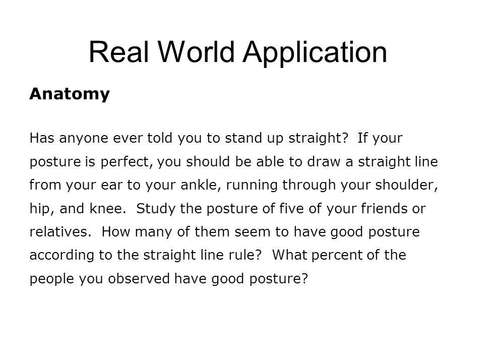 Real World Application Anatomy Has anyone ever told you to stand up straight.