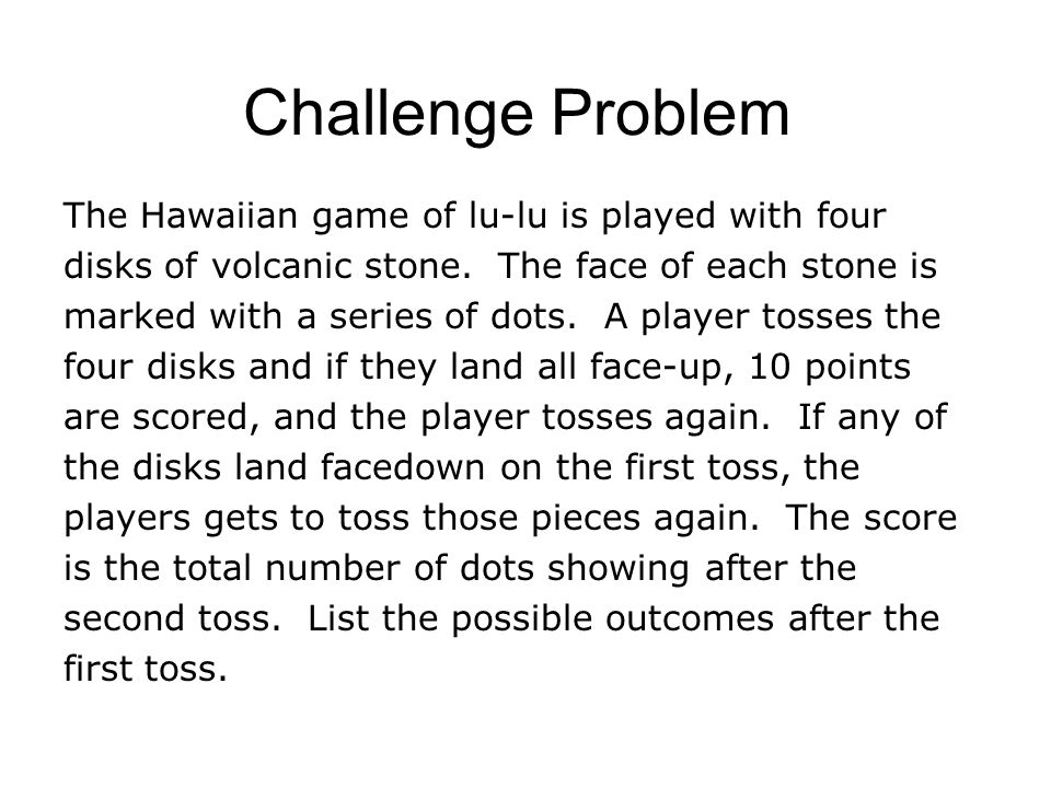 Challenge Problem The Hawaiian game of lu-lu is played with four disks of volcanic stone.