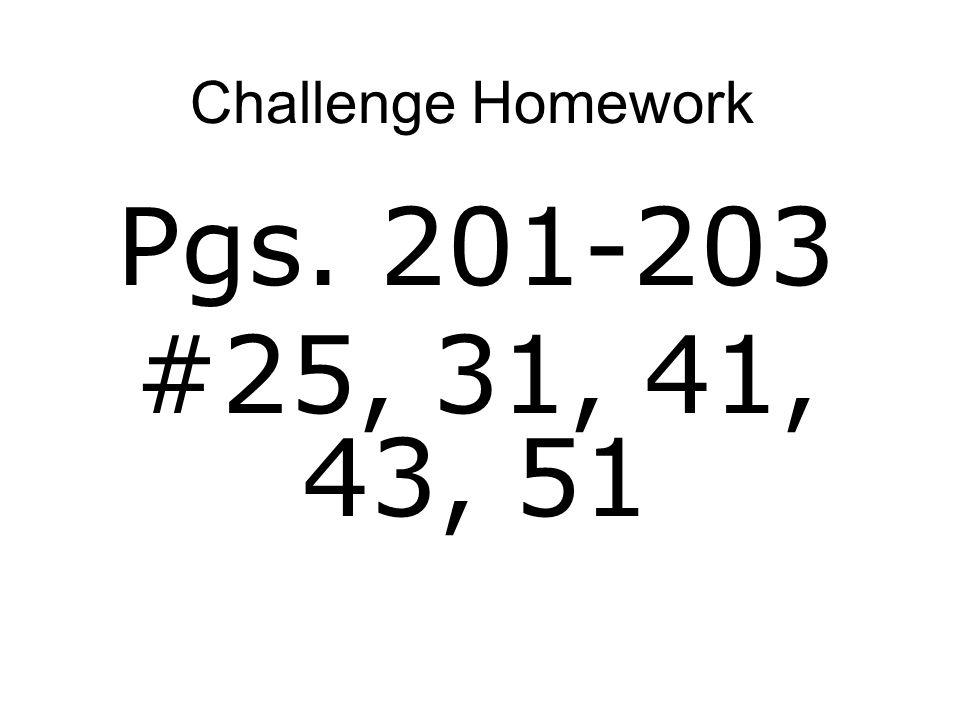 Challenge Homework Pgs. 201-203 #25, 31, 41, 43, 51