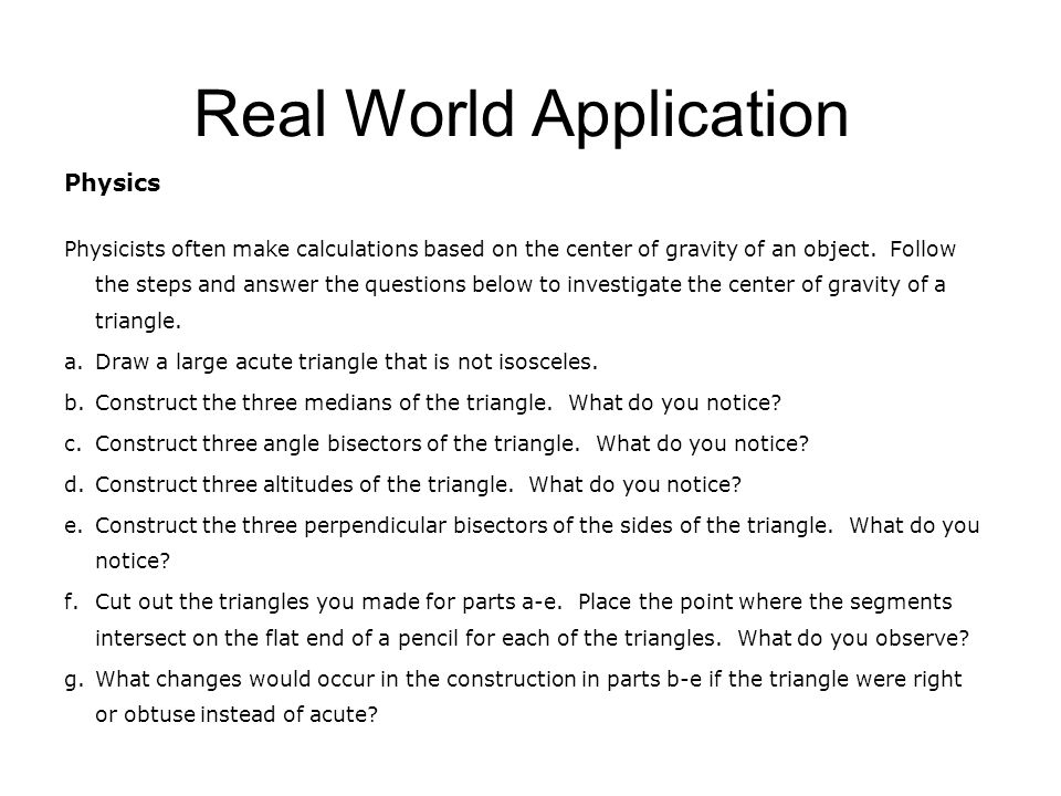 Real World Application Physics Physicists often make calculations based on the center of gravity of an object. Follow the steps and answer the questio