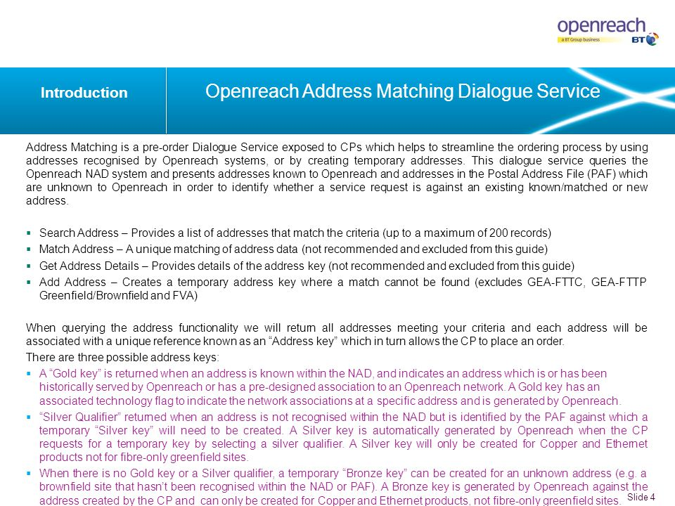 Address Matching is a pre-order Dialogue Service exposed to CPs which helps to streamline the ordering process by using addresses recognised by Openreach systems, or by creating temporary addresses.