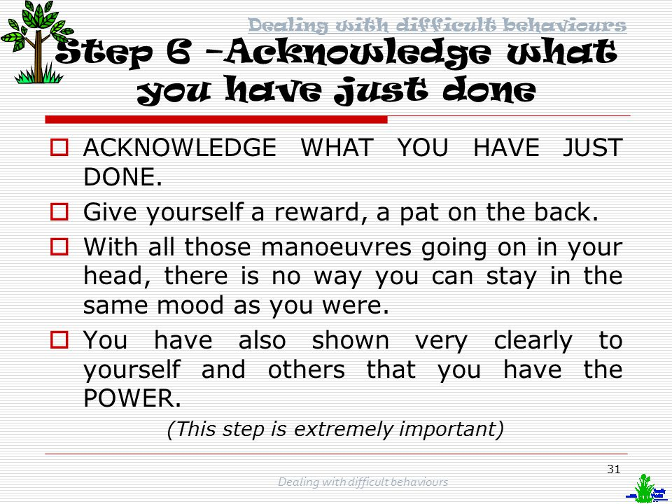 30 Step 5 –Move as if you are happy  MOVE AS IF YOU ARE HAPPY.