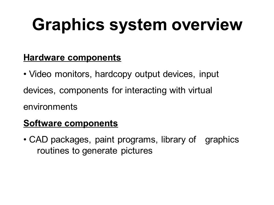 Graphic Software(1) Two types: special purpose and general programming packages.