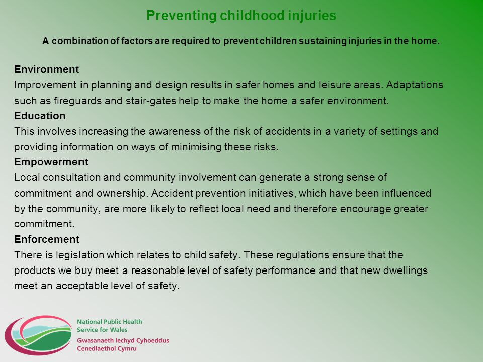 Preventing childhood injuries A combination of factors are required to prevent children sustaining injuries in the home. Environment Improvement in pl