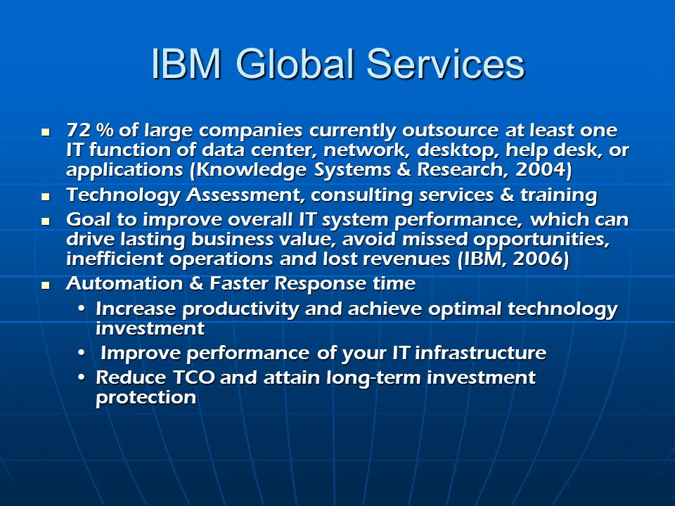 IBM Global Services 72 % of large companies currently outsource at least one IT function of data center, network, desktop, help desk, or applications