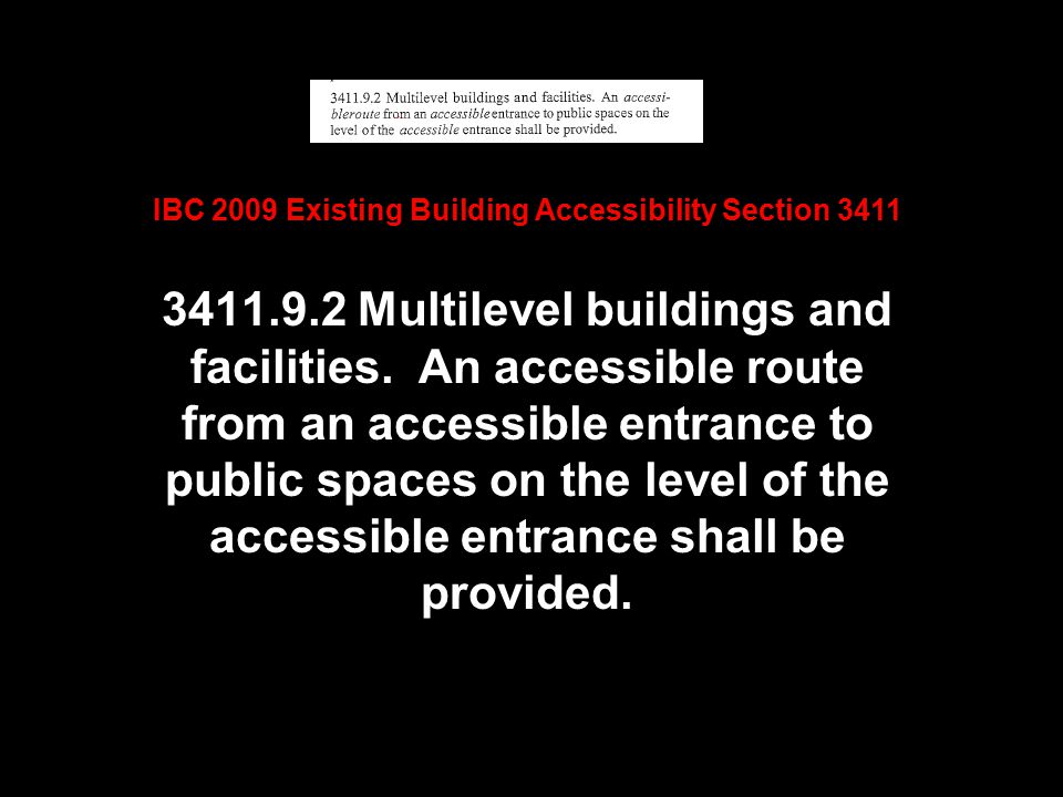 3411.9.2 Multilevel buildings and facilities. An accessible route from an accessible entrance to public spaces on the level of the accessible entrance