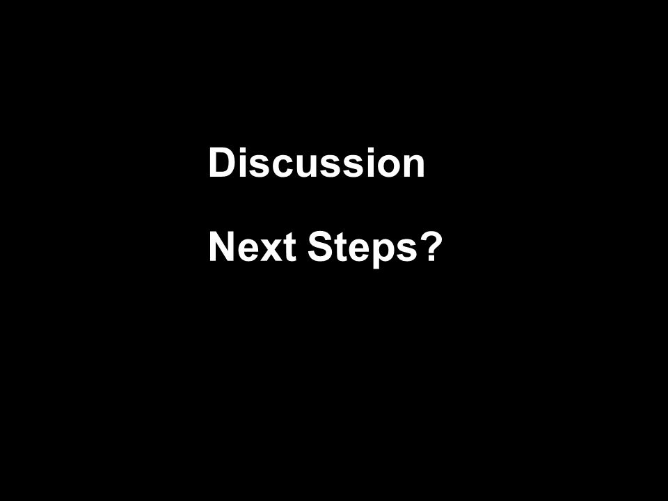 Next Steps? Discussion