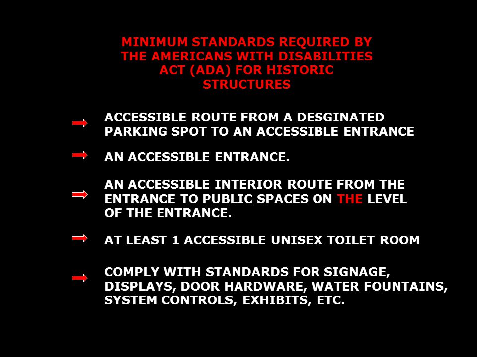 MINIMUM STANDARDS REQUIRED BY THE AMERICANS WITH DISABILITIES ACT (ADA) FOR HISTORIC STRUCTURES ACCESSIBLE ROUTE FROM A DESGINATED PARKING SPOT TO AN