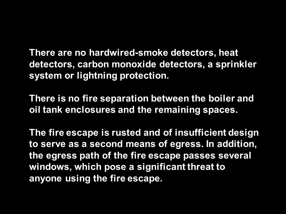 There are no hardwired-smoke detectors, heat detectors, carbon monoxide detectors, a sprinkler system or lightning protection. There is no fire separa