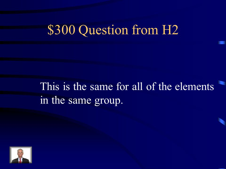 $200 Answer from H2 Alkali metals and Halogens