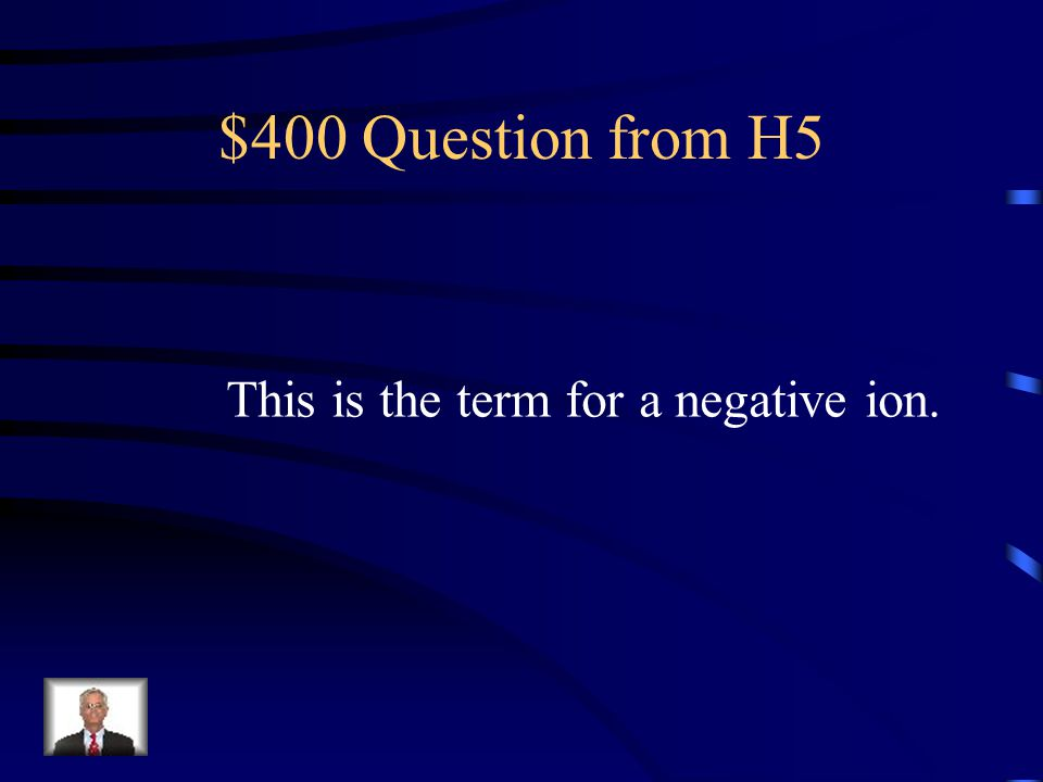 $300 Answer from H5 cation