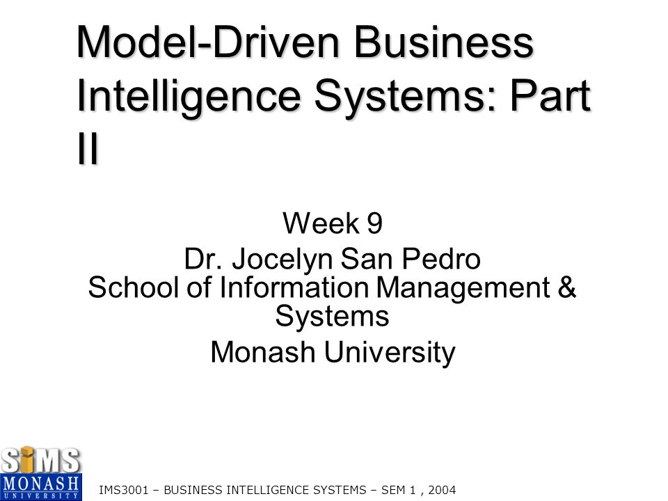 IMS3001 – BUSINESS INTELLIGENCE SYSTEMS – SEM 1, 2004 2 Lecture Outline  Trend Analysis  Seasonality Analysis  Multiplicative Decomposition of a Time Series  Causal Forecasting Models  Decision Trees  Influence Diagrams