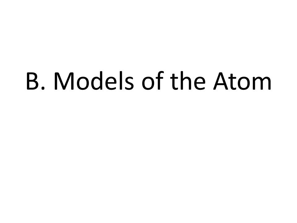B. Models of the Atom