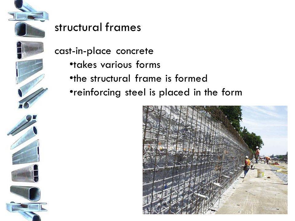 structural frames cast-in-place concrete takes various forms the structural frame is formed reinforcing steel is placed in the form