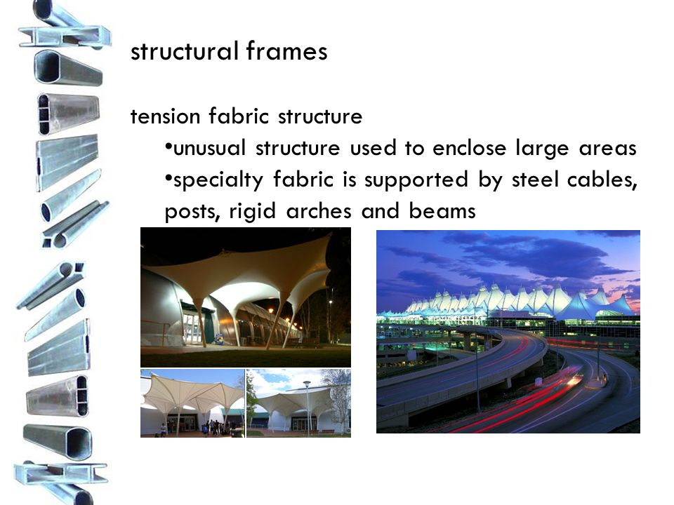 structural frames tension fabric structure unusual structure used to enclose large areas specialty fabric is supported by steel cables, posts, rigid arches and beams