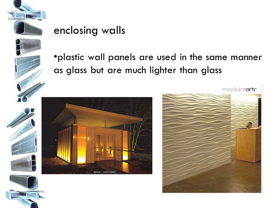 enclosing walls plastic wall panels are used in the same manner as glass but are much lighter than glass