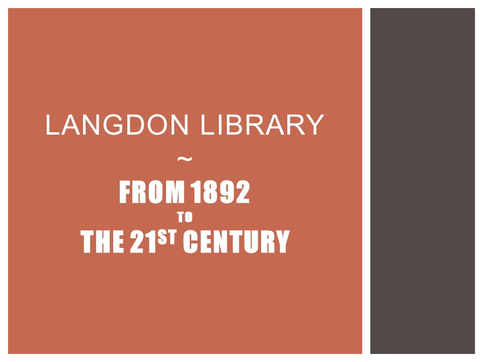 LANGDON LIBRARY ~ FROM 1892 TO THE 21 ST CENTURY