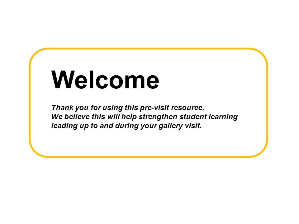 Welcome Thank you for using this pre-visit resource.