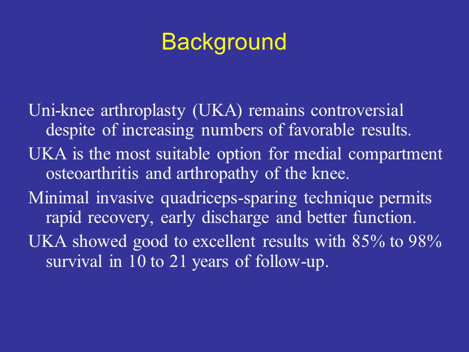 Background Uni-knee arthroplasty (UKA) remains controversial despite of increasing numbers of favorable results. UKA is the most suitable option for m