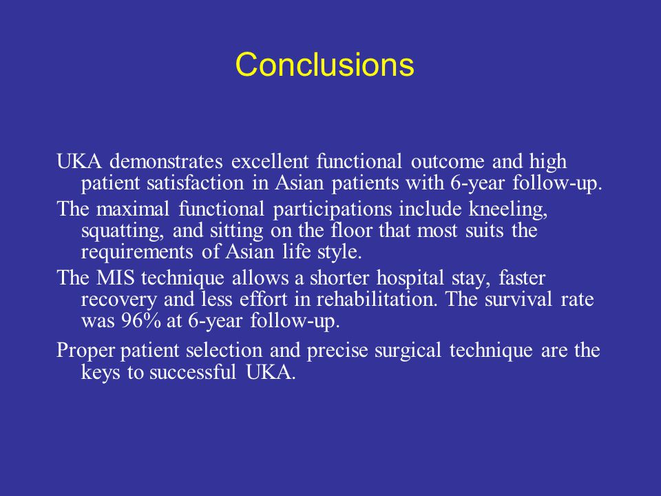 Conclusions UKA demonstrates excellent functional outcome and high patient satisfaction in Asian patients with 6-year follow-up. The maximal functiona