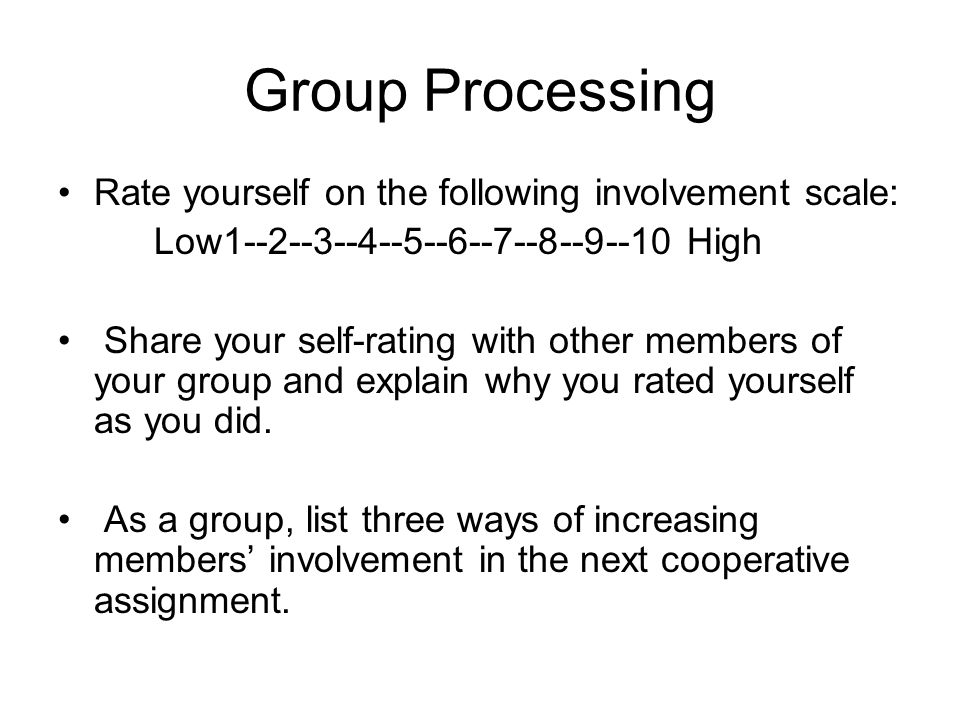 Group Processing Rate yourself on the following involvement scale: Low1--2--3--4--5--6--7--8--9--10 High Share your self-rating with other members of