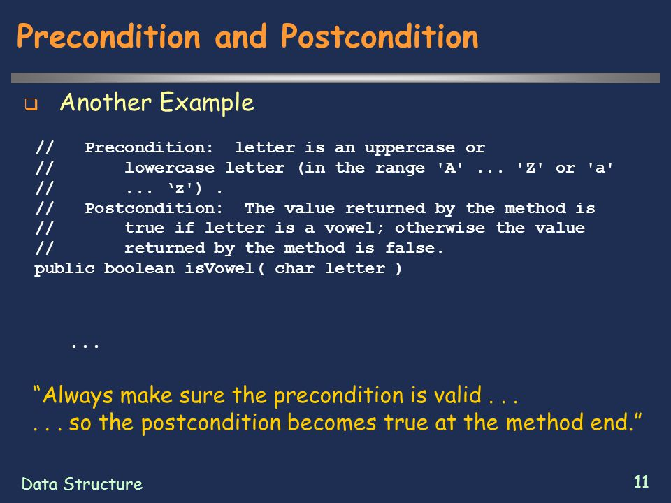 Data Structure 11 Precondition and Postcondition  Another Example // Precondition: letter is an uppercase or // lowercase letter (in the range 'A'...