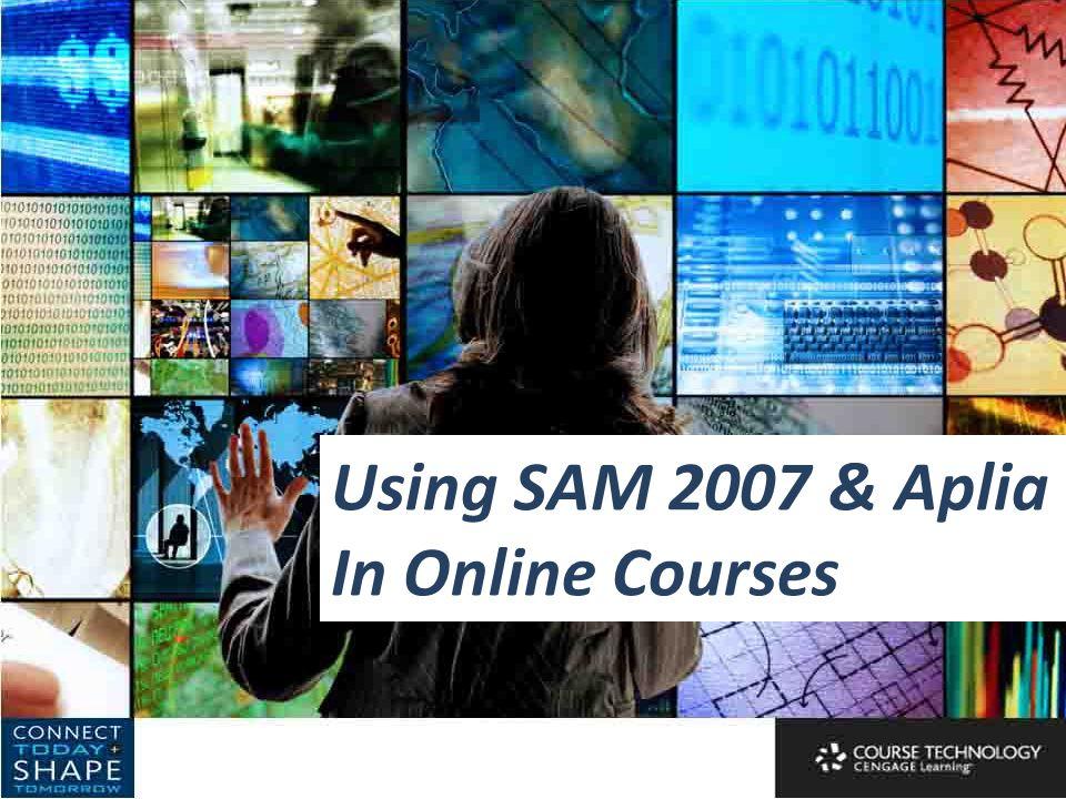 Using SAM 2007 & Aplia In Online Courses
