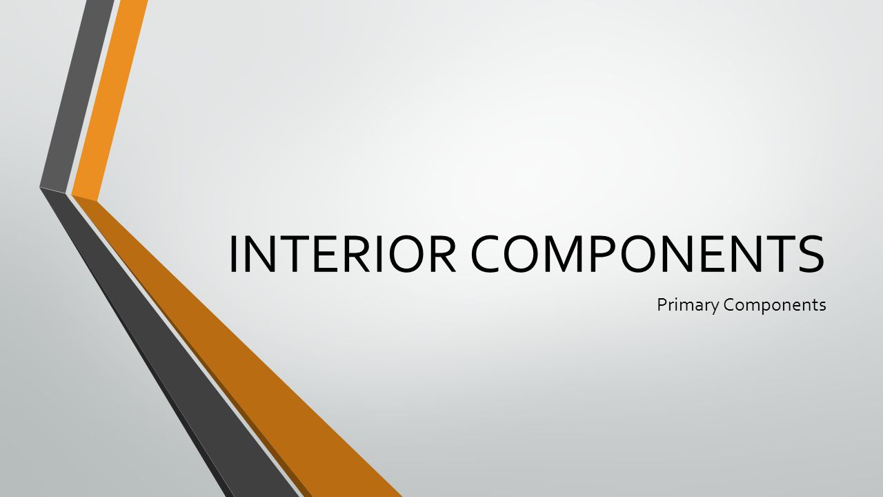 INTERIOR COMPONENTS Primary Components