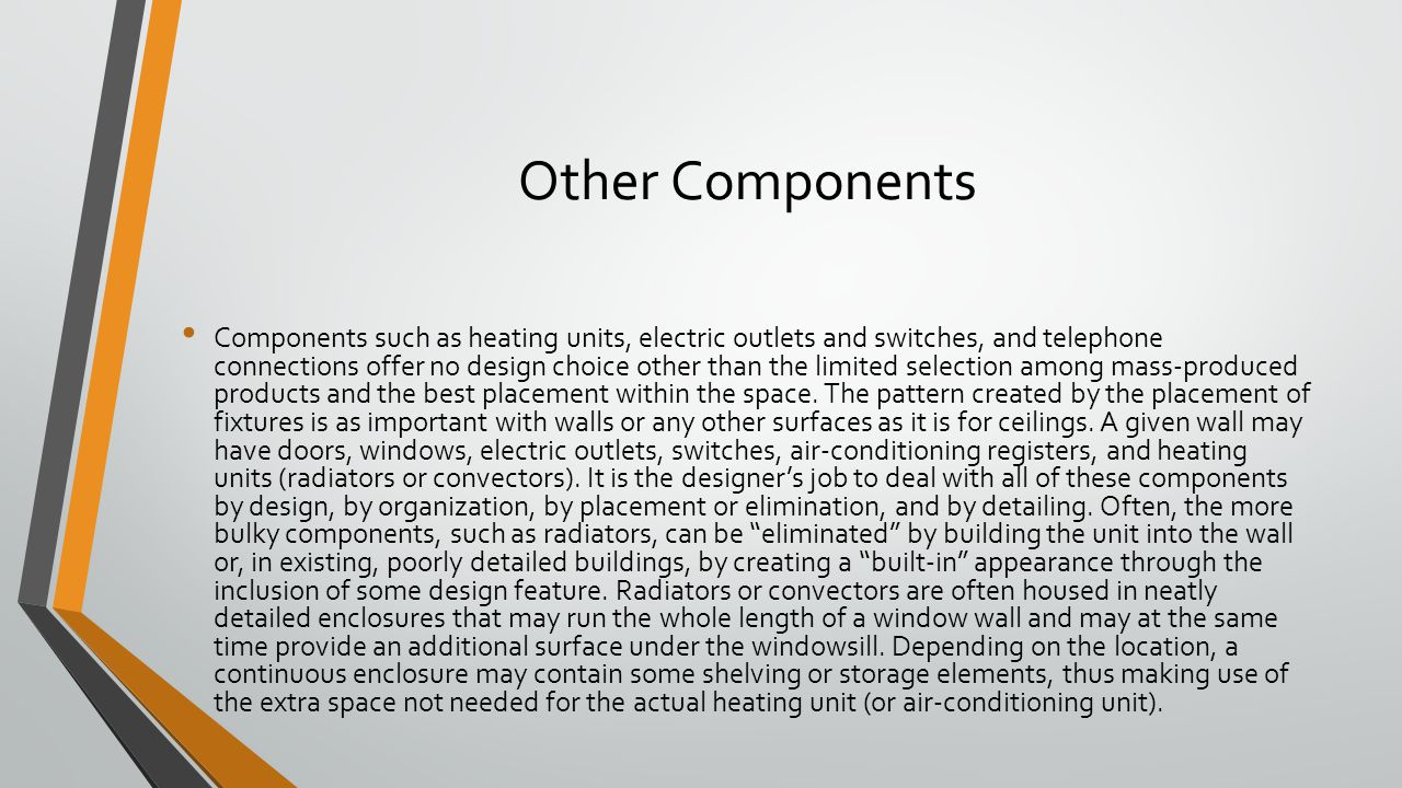 Other Components Components such as heating units, electric outlets and switches, and telephone connections offer no design choice other than the limi