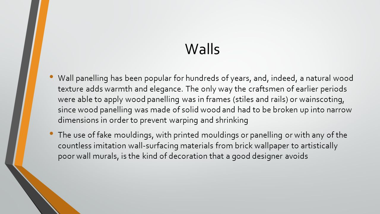 Walls Wall panelling has been popular for hundreds of years, and, indeed, a natural wood texture adds warmth and elegance. The only way the craftsmen