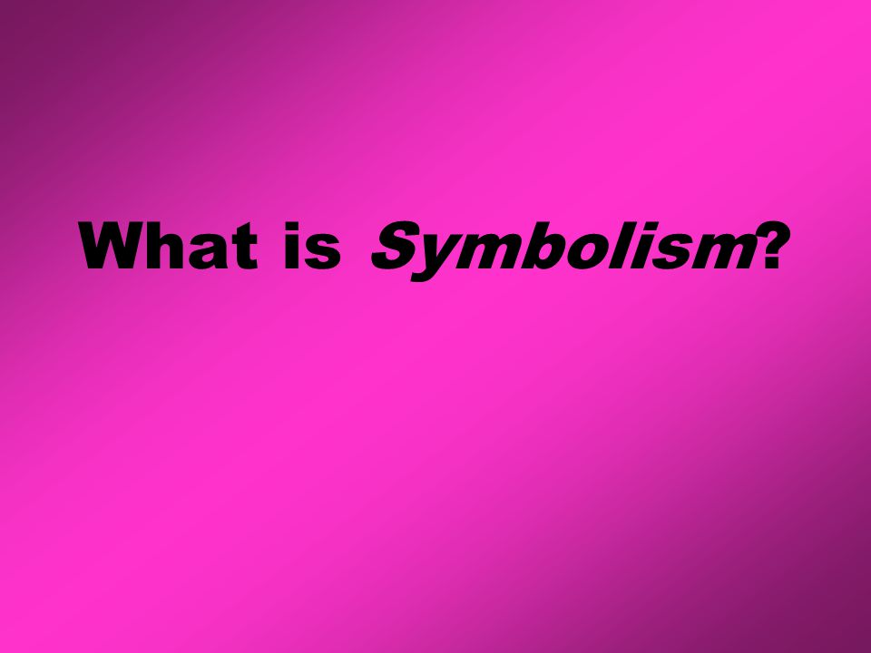 Symbolism is a concrete object that represents an idea (one thing that stands for something else).