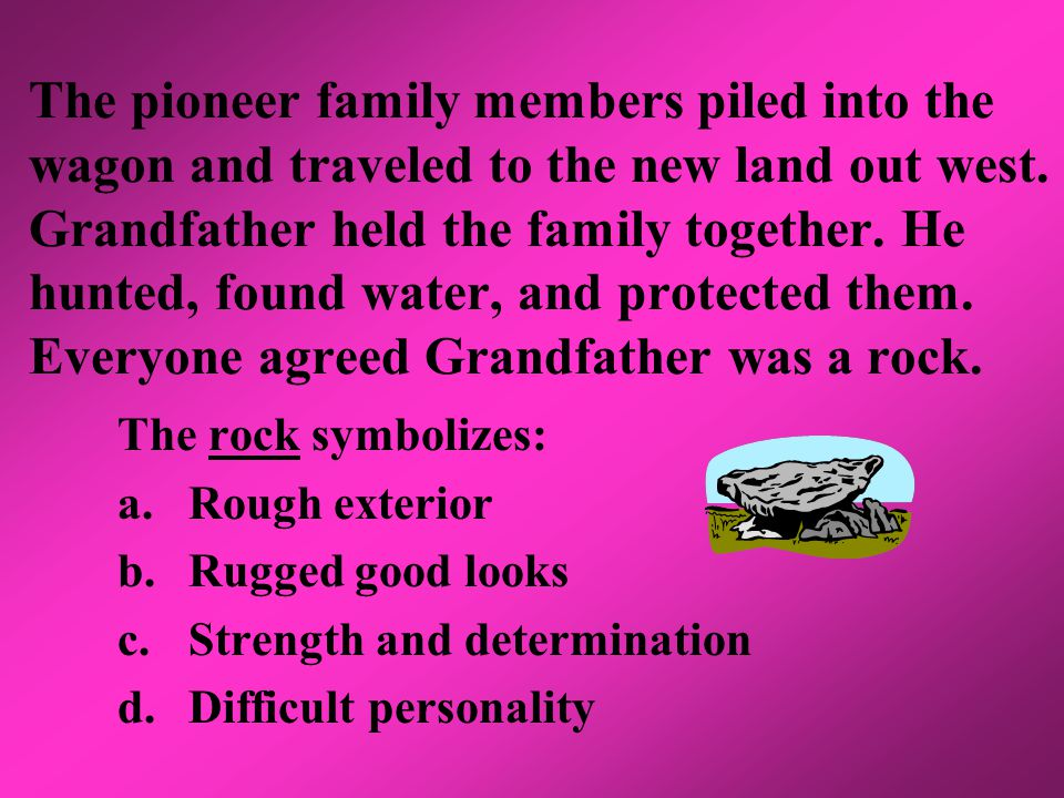 The pioneer family members piled into the wagon and traveled to the new land out west.