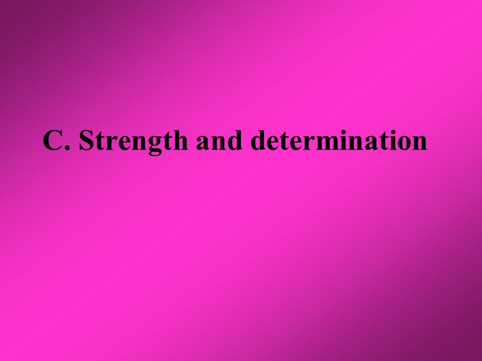 C. Strength and determination
