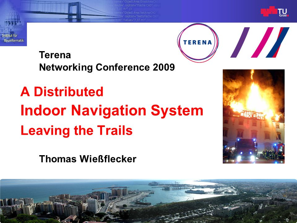 Indoor Navigation Leaving the Trails Thomas WießfleckerJune 11 th, 2009  Everyday life in buildings  Complex real estates  Need for effective disaster management Current situation in cities