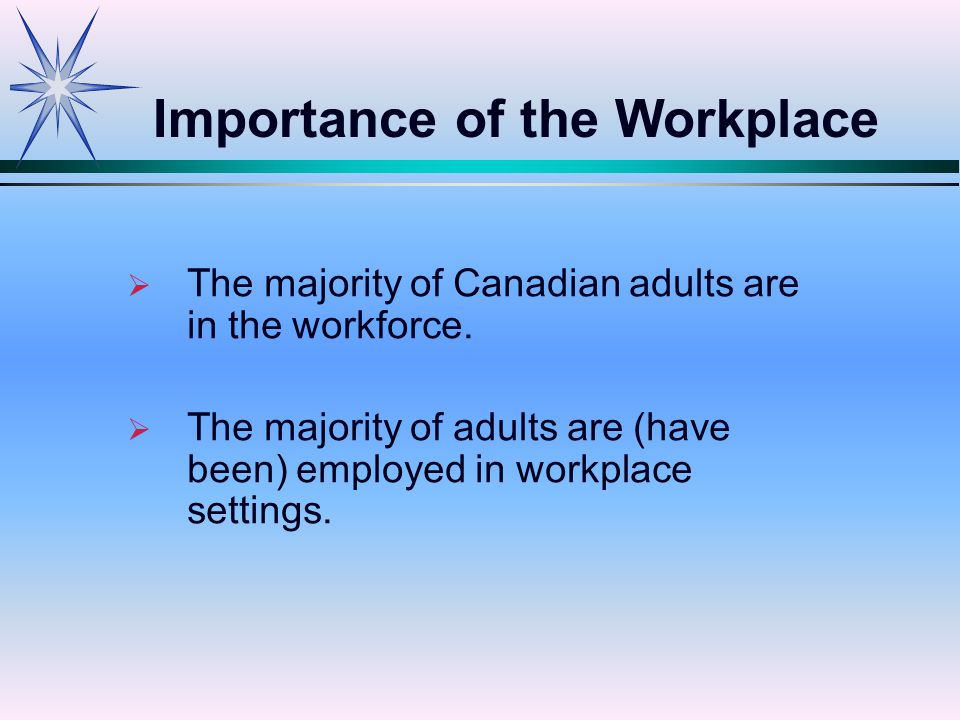   The majority of Canadian adults are in the workforce.