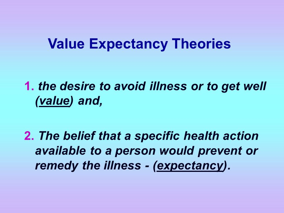 1.the desire to avoid illness or to get well (value) and, 2.
