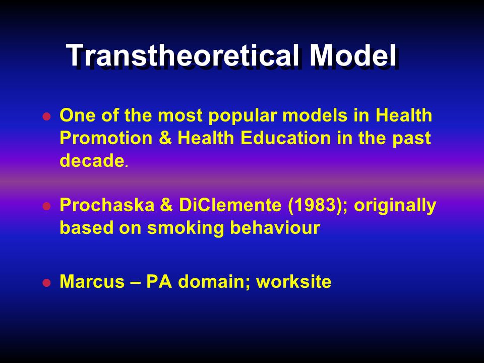 l l One of the most popular models in Health Promotion & Health Education in the past decade.